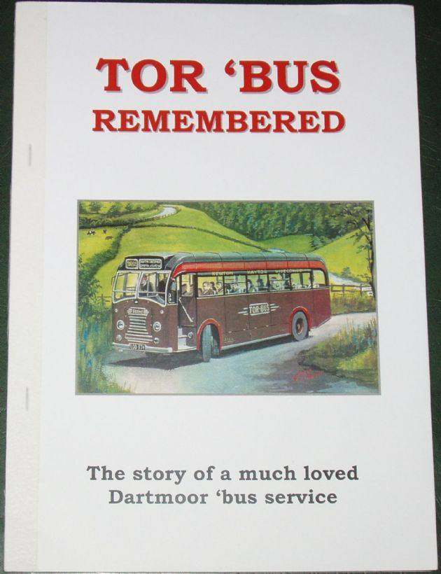 Tor Bus Remembered - The Story of a much loved Dartmoor 'Bus Service, by Roger Grimley